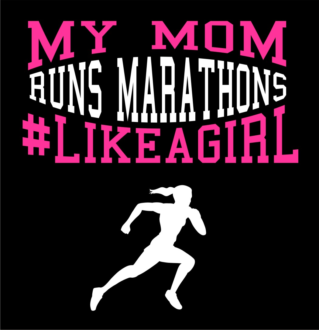 My Mom Runs Marathons Like A Girl design