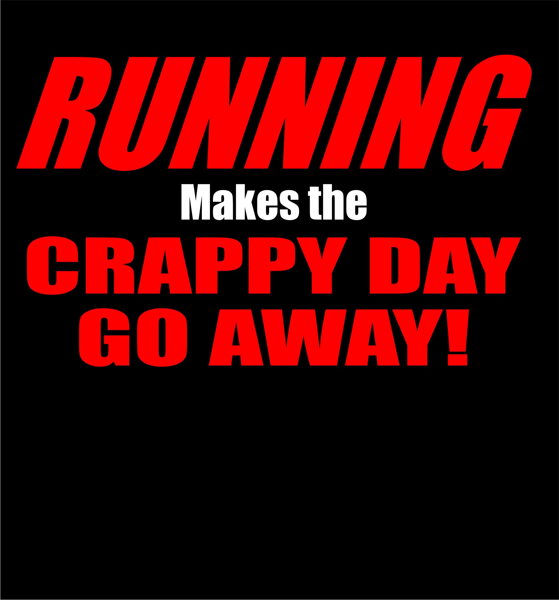 Running - Crappy Day Go Away - Shirt